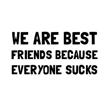 Best Friends Everyone Sucks by TheBestStore