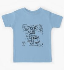 You never know how strong you are... Kids Tee
