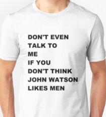 don't even talk to me if you don't think John Watson likes men T-Shirt