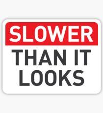 Slower than it looks Sticker