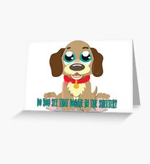 Do you see that doggie in the shelter? Greeting Card