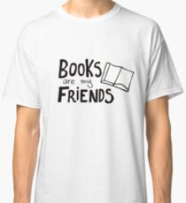 Books are my friends Classic T-Shirt