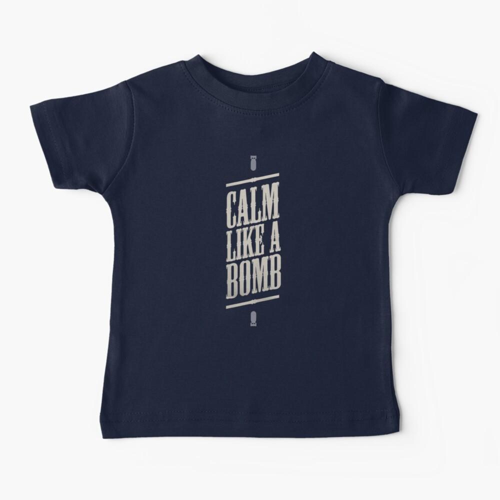 CALM LIKE A BOMB Baby T-Shirt