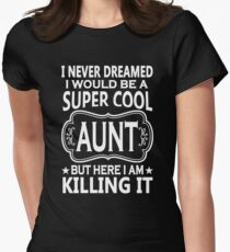 I Never Dreamed I Would Be A super Cool Aunt Women's Fitted T-Shirt