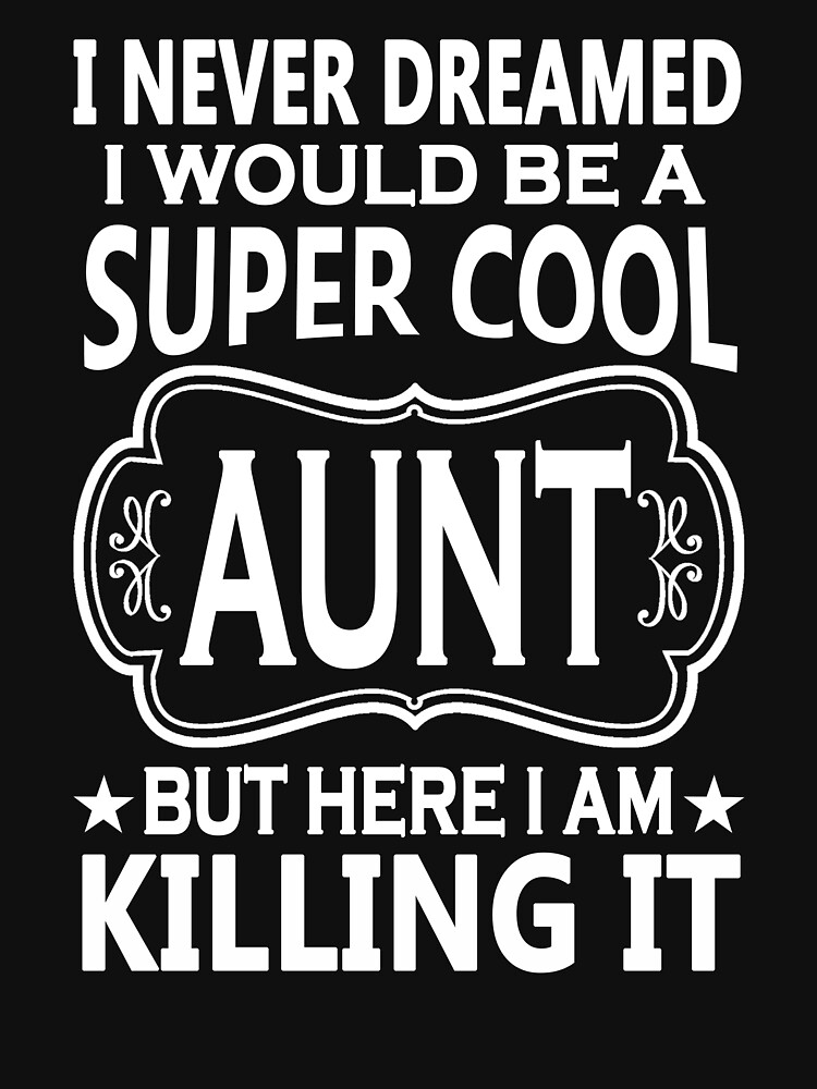I Never Dreamed I Would Be A super Cool Aunt by beatdesigns
