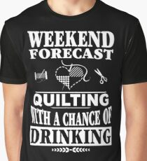 Weekend Forecast: Quilting With A Chance Of Drinking Graphic T-Shirt