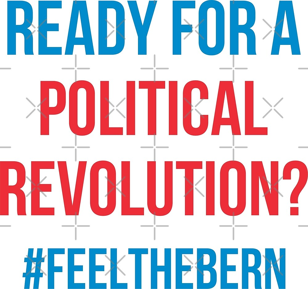 Ready For A Political Revolution?  #FeelTheBern by wantneedlove