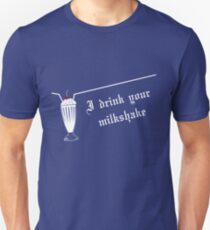 I Drink Your Milkshake Unisex T-Shirt