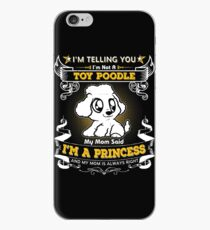 I'm Telling You I'm Not A Toy Poodle My Mom Said I'm A Princess And My Mom Is Always Right iPhone Case