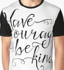 Have Courage and Be Kind (BW) Graphic T-Shirt