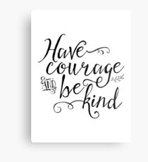 Have Courage and Be Kind (BW) Metal Print