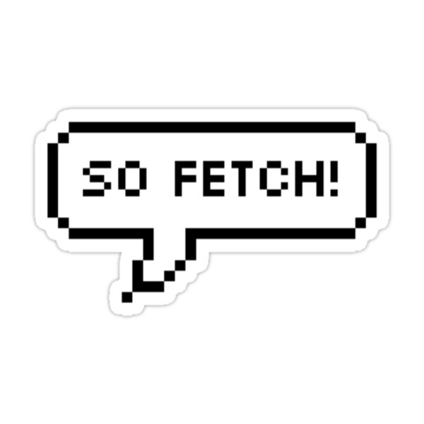 Quot So Fetch Mean Girls Speech Bubble Quot Stickers By