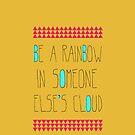 Be A Rainbow by sandra arduini