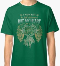 NATIVE AMERICAN I MAY NOT BE FULL BLOODED BUT MY HEART 100% NATIVE Classic T-Shirt