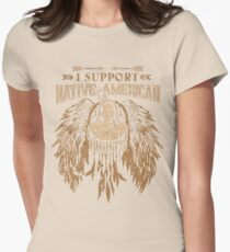I SUPPORT NATIVE AMERICAN RIGHTS Womens Fitted T-Shirt
