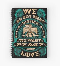 NATIVE AMERICAN WE DO NOT WANT RICHES WE WANT PEACE AND LOVE Spiral Notebook