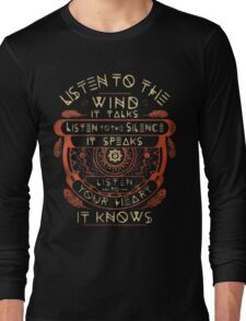 NATIVE AMERICAN LISTEN TO THE WIND IT TALKS LISTEN TO THE SILENCE IT SPEAKS LISTEN YOUR HEART IT KNOWS Long Sleeve T-Shirt