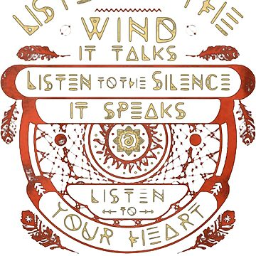 NATIVE AMERICAN LISTEN TO THE WIND IT TALKS LISTEN TO THE SILENCE IT SPEAKS LISTEN YOUR HEART IT KNOWS by NativeAmerican1