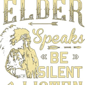 NATIVE AMERICAN WHEN AN ELDER SPEAKS BE SILENT AND LISTEN by NativeAmerican1