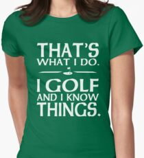 That's what I do I Golf and I know things Women's Fitted T-Shirt