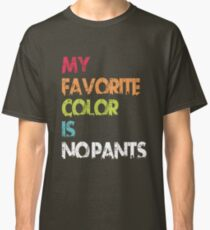 My Favorite Color Is No Pants Classic T-Shirt
