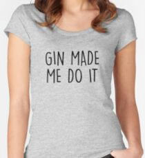 GIn made me do it Women's Fitted Scoop T-Shirt