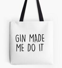 GIn made me do it Tote Bag
