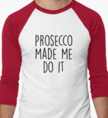 Prosecco made me do it Men's Baseball ¾ T-Shirt