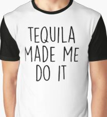 Tequila made me do it Graphic T-Shirt
