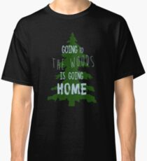 Going to the woods is going Home Classic T-Shirt
