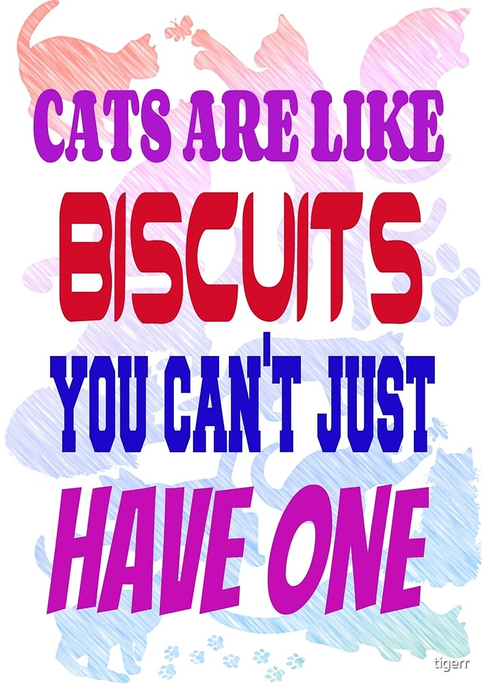 Cats are like biscuits by tigerr