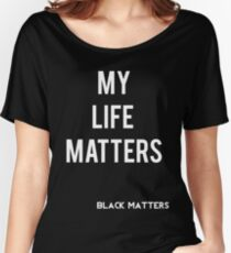 My Life Matters Women's Relaxed Fit T-Shirt