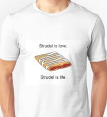 strudel is love strudel is life  Unisex T-Shirt