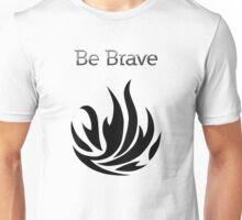 Be Brave flames - Dauntless Unisex T-Shirt