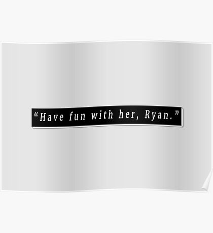 Have fun with her, Ryan Poster