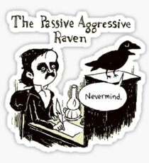 PASSIVE AGGRESSIVE RAVEN Sticker