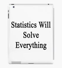 Statistics Will Solve Everything  iPad Case/Skin