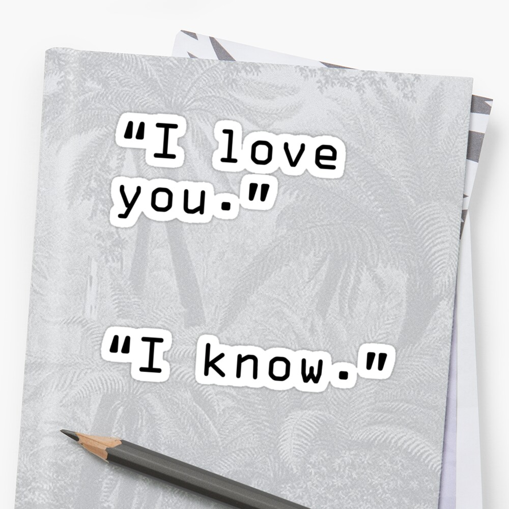 """I Love You"" ""I Know"" by danadumaurier"