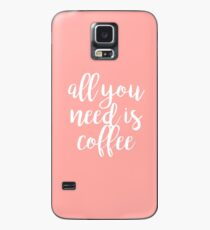 All You Need Is Coffee Case/Skin for Samsung Galaxy
