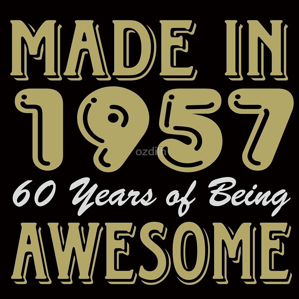 Made in 1957 60 years of being awesome (dark) by ozdilh