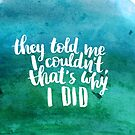 They told me I couldn't, that's why I did by Anastasiia Kucherenko