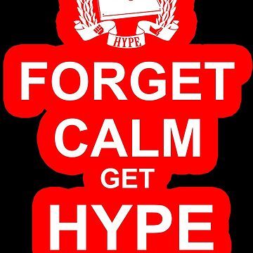Forget Calm Get Hype - Sticker by NerdUnemployed