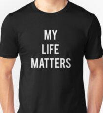 My Life Matters. Unisex T-Shirt