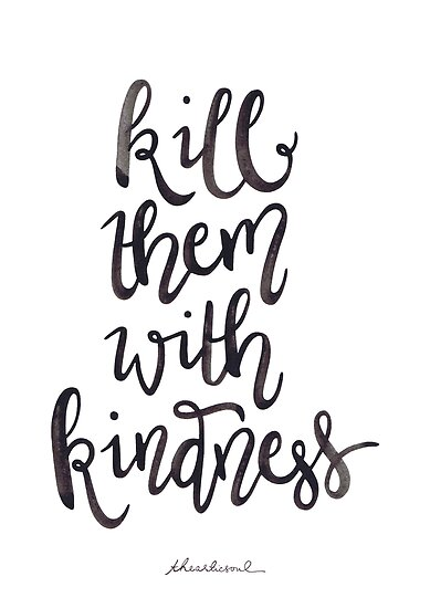 Kill Them With Kindness Version 1 White Background Posters By