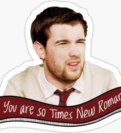 You are so Times New Roman Sticker