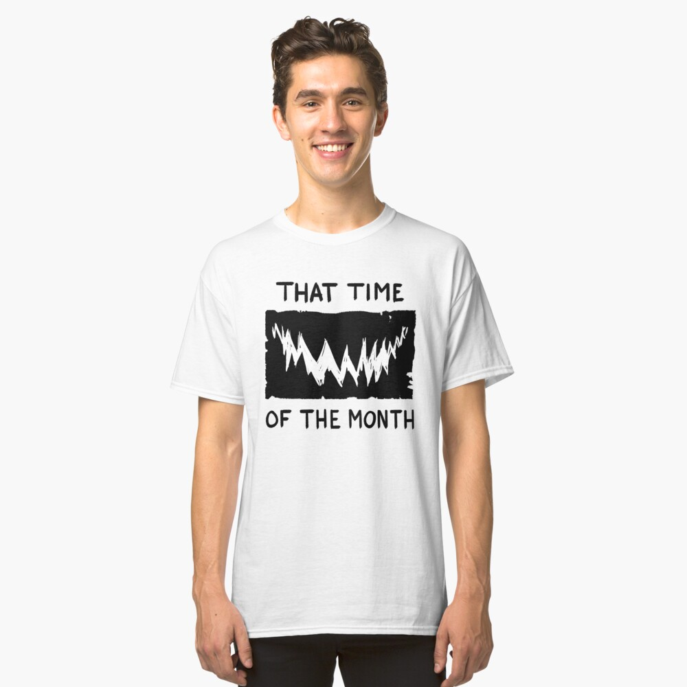 That Time of the Month Classic T-Shirt