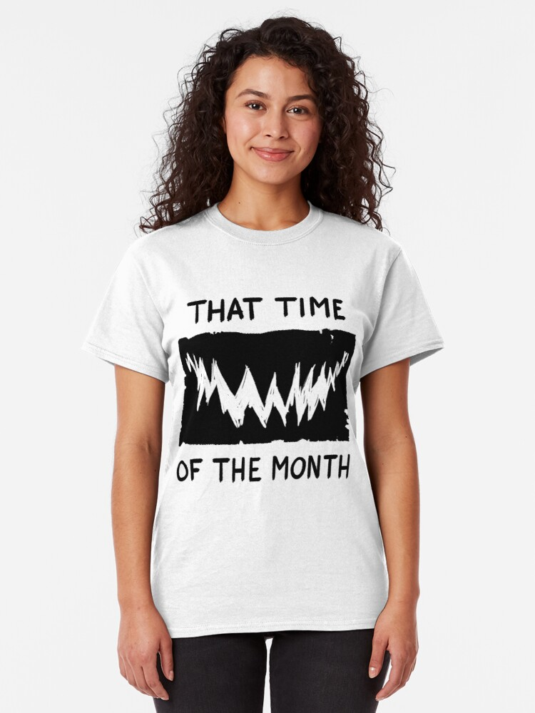 Alternate view of That Time of the Month Classic T-Shirt