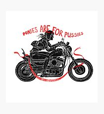 Ponies are for pussies Photographic Print