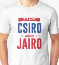 It's Not CSIRO Without Jairo Unisex T-Shirt