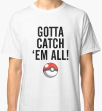 POKEMON GO CATCH THEM ALL Classic T-Shirt